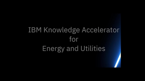 Thumbnail for entry IBM Knowledge Accelerator for Energy and Utilities - Walkthrough