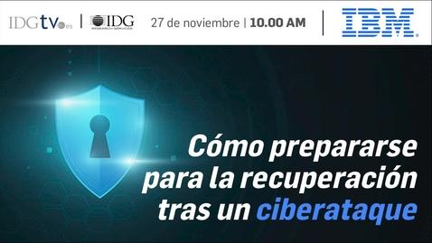 Thumbnail for entry Webinar: Cómo prepararse para la recuperación tras un ciberataque