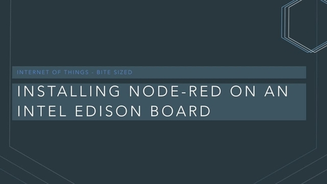 Thumbnail for entry Installing Node RED on an Intel Edison