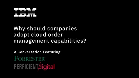 Thumbnail for entry Why should companies adopt cloud order management capabilities?
