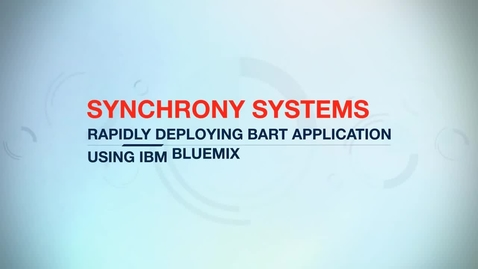 Thumbnail for entry Synchrony Systems cuts development time by up to 90 percent with IBM Bluemix