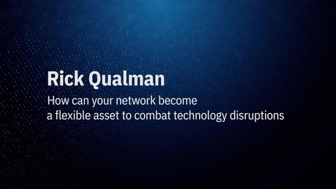 Thumbnail for entry Video by Rick Qualman: How can your network become a flexible asset to combat technology disruption