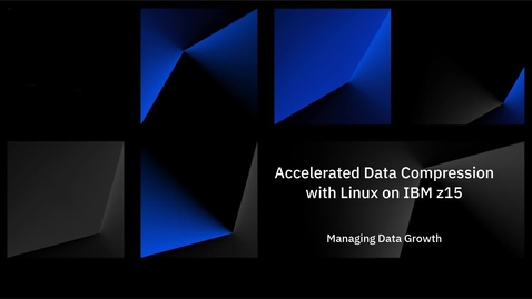 Thumbnail for entry Accelerated Data Compression with Linux on IBM z15 – Managing Data Growth