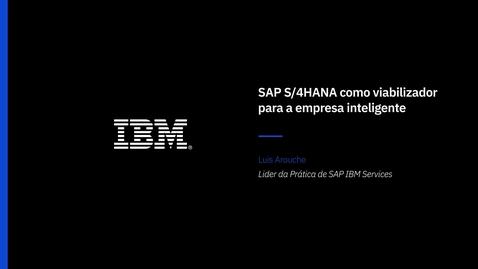 Thumbnail for entry SAP S4HANA como viabilizador para a empresa inteligente