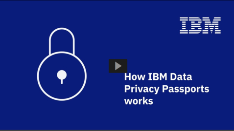 Thumbnail for entry How IBM Data Privacy Passports works