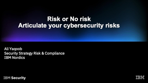Thumbnail for entry Risk Quantification at IBM Security Forum Nordic 2020