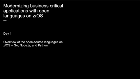 Thumbnail for entry Event: Modernizing business critical applications with open languages on z/OS (Day 1)