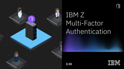 Thumbnail for entry Are You Protected at Every Layer?  Take a Deeper Dive Into IBM Z MFA
