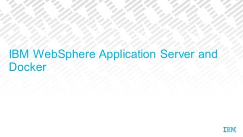 Thumbnail for entry IBM WebSphere Application Server and Docker