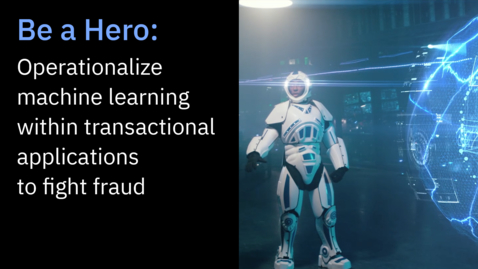 Thumbnail for entry Be a hero, operationalize machine learning within transactional applications to fight fraud