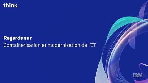 Thumbnail for entry Moderniser et développer des applications en mode container oui mais pour quoi faire ?