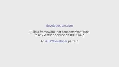 Thumbnail for entry 构建用于将 WhatsApp 连接到 Watson 服务的框架