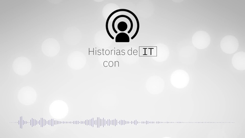 Thumbnail for entry Historias de IT: Empoderando los lugares de trabajo digitales