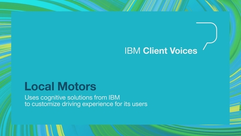 Thumbnail for entry Local Motors uses Cognitive solutions from IBM to customize driving experience for its users