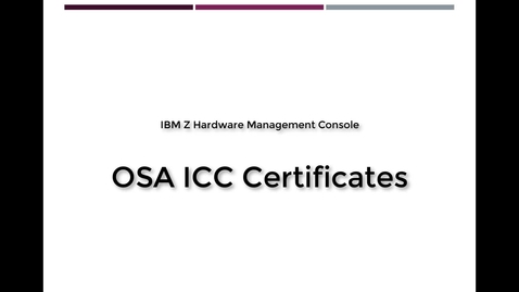 Thumbnail for entry IBM Z Hardware Management Console Open Systems Adapter Integrated Console Controller (OSA-ICC) Certificate Management