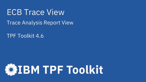Thumbnail for entry TPF Toolkit: ECB Trace View