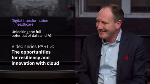Thumbnail for entry Digital transformation in healthcare miniseries. PART 3: Opportunities for resiliency and innovation with cloud