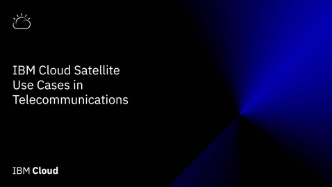Thumbnail for entry Use cases with IBM Cloud Satellite and 5G telecommunications