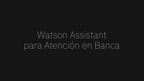 Thumbnail for entry Watson Assistant: Demo televentas para banca