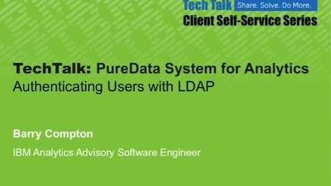 Thumbnail for entry TechTalk: Client Self-Service SeriesPureData Systems for Analytics LDAP Authentication
