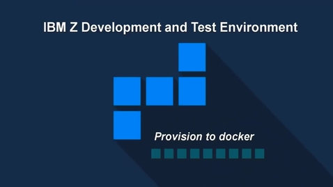 Thumbnail for entry IBM ZD&T; Provisioning to a Docker Target Environment