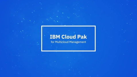 Thumbnail for entry IBM Cloud Pak for Multicloud Management 一分钟简介