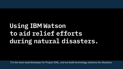 Thumbnail for entry Behind the code_ See who's using IBM Watson to help aid relief efforts during natural disasters