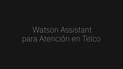 Thumbnail for entry Watson Assistant: Televentas en telecomunicaciones