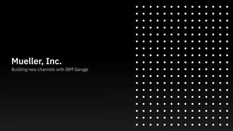 Thumbnail for entry Mueller, Inc: Building new channels with IBM Garage