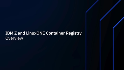 Thumbnail for entry IBM Z and LinuxONE Container Registry Overview