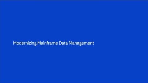 Thumbnail for entry Modernizing Mainframe Data Management