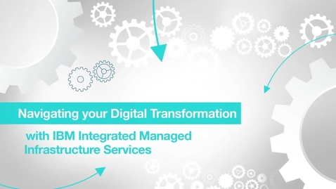 Thumbnail for entry Navigating your digital transformation with IBM Integrated Managed Infrastructure Services