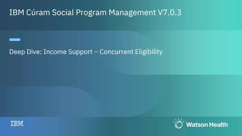 Thumbnail for entry IBM Cúram Social Program Management 7.0.3 concurrent eligibility enhancement deep dive