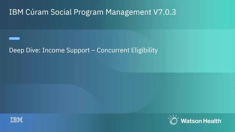 Thumbnail for entry IBM Cúram Social Program Management 7.0.3 concurrent eligibility enhancement deep dive