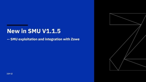 Thumbnail for entry New in SMU 115: SMU exploitation and integration with Zowe