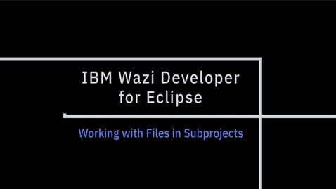 Thumbnail for entry IBM Wazi Developer for Eclipse; Working with Files in Subprojects