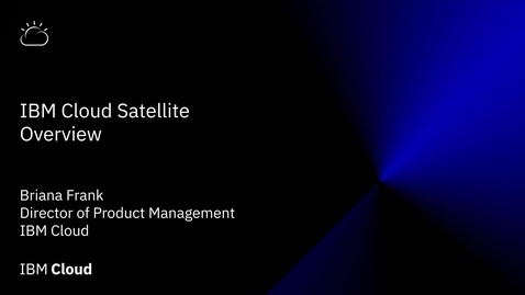 Thumbnail for entry IBM Cloud Satellite Overview