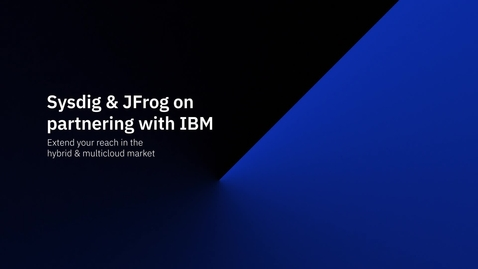 Thumbnail for entry Sysdig, JFrog and IBM – New partnerships breed new innovations
