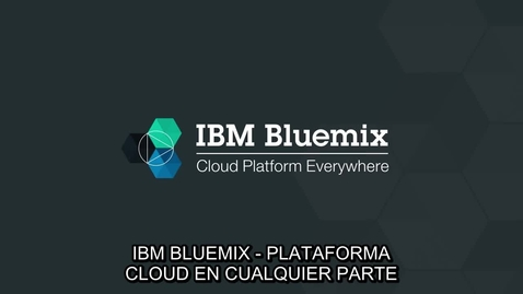Thumbnail for entry IBM Bluemix - La nube en todos lados. Entornos de Nube Pública, Dedicada y Local