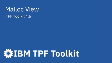 Thumbnail for entry TPF Toolkit: Malloc View