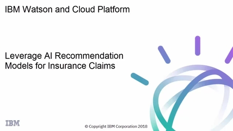 Thumbnail for entry Leverage AI Recommendation Models for Insurance Claims with Watson AI
