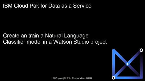 Thumbnail for entry Create and train a Natural Language Classifier Model in a project: Cloud Pak for Data as a Service