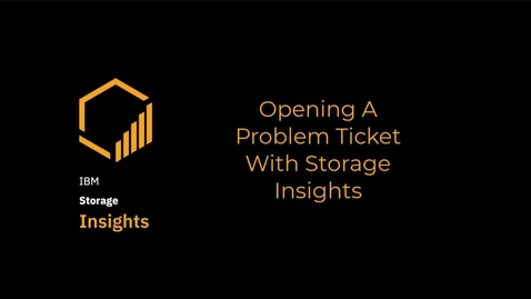 Thumbnail for entry Opening a problem ticket in IBM Storage Insights