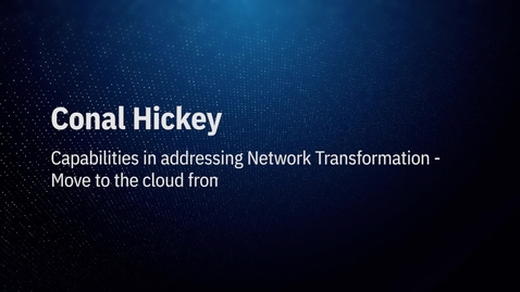 Thumbnail for entry Video by Conal_Hickey: Capabilities in addressing Network Transformation - Move to cloud from a Delivery perspective