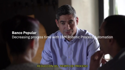 Thumbnail for entry Banco Popular utiliza IBM Robotic Process Automation para automatizar tareas repetitivas