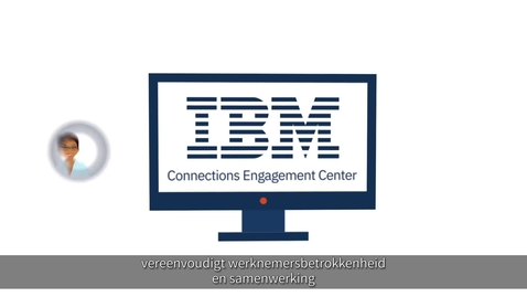 Thumbnail for entry IBM Connections Engagement Center: Een aanpasbare oplossing voor het verbeteren van uw werkecosysteem