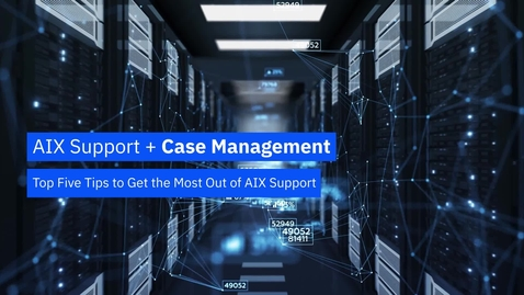 Thumbnail for entry Top Five Tips to Get the Most Out of AIX Support