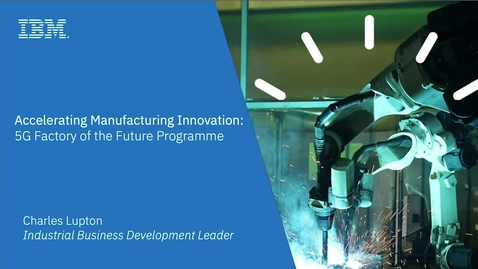Thumbnail for entry Accelerating Manufacturing Innovation: 5G Factory of the Future Programme