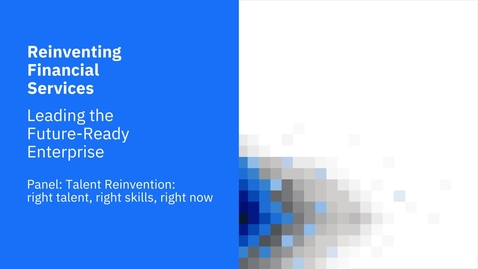Panel | Talent Reinvention: right talent, right skills, right now