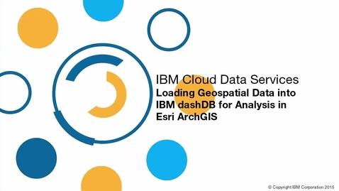 Thumbnail for entry load-geospatial-data-into-dashdb-to-analyze-in-esri-arcgis